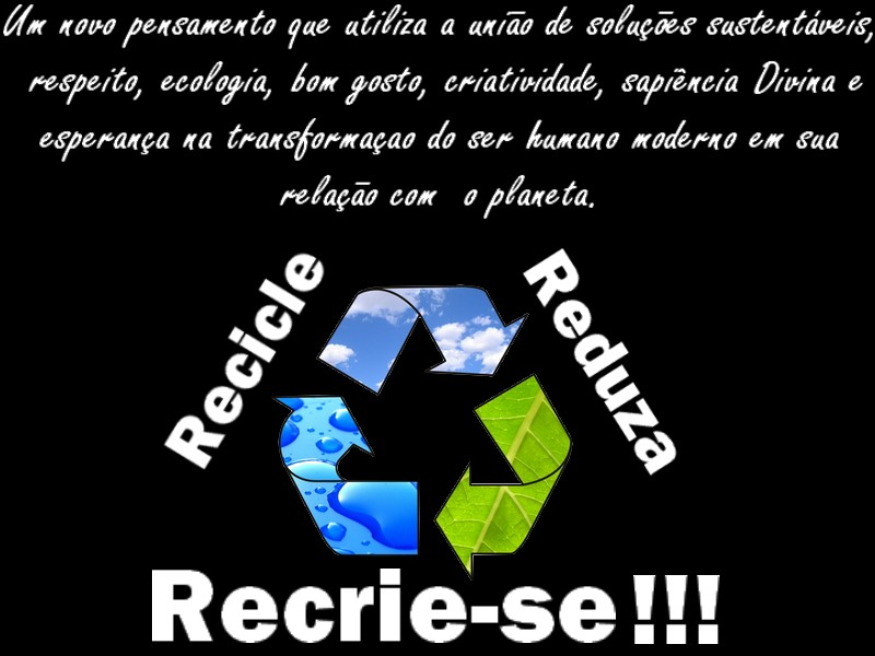 Recicle - Reduza - Recrie-se