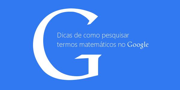http://www.prof-edigleyalexandre.com/2013/07/como-pesquisar-termos-matematicos-com-mais-rapidez-no-google.html