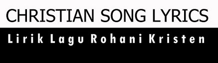 Lirik Lagu Rohani Kristen | Christian Song Lyrics