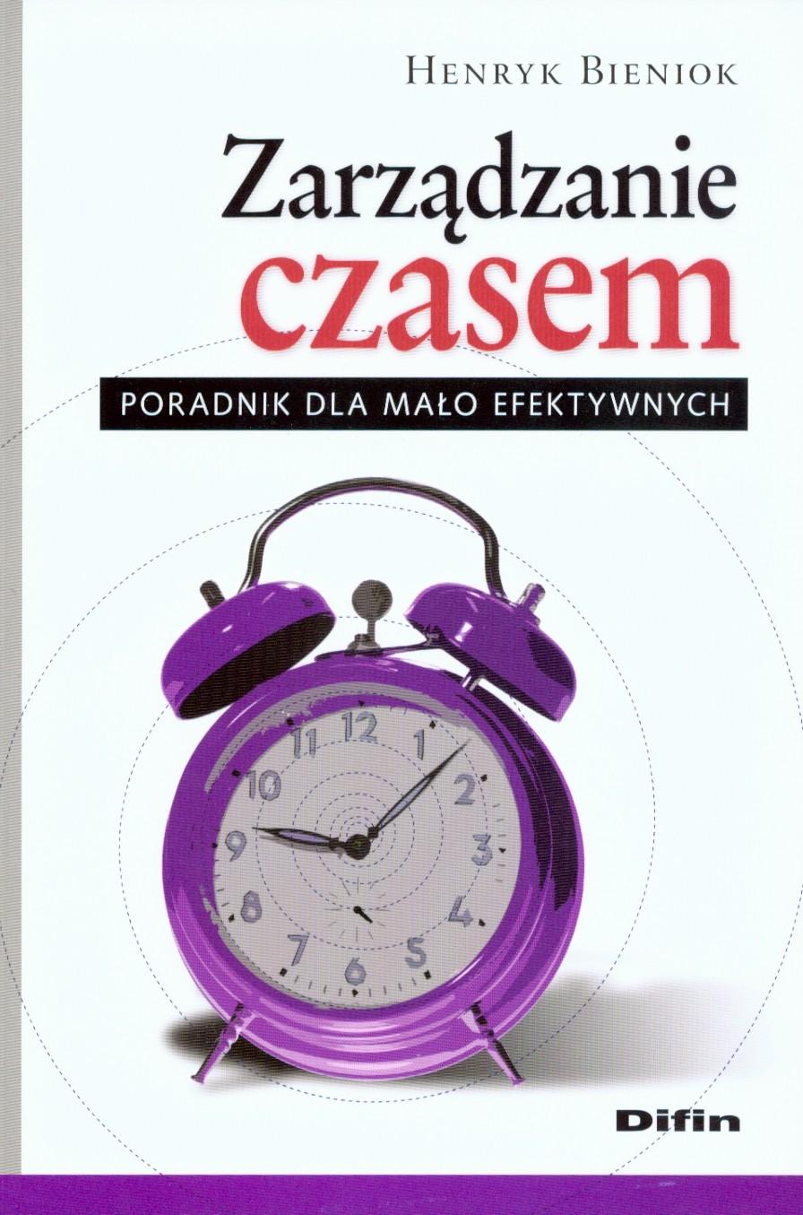 Okładka książki Zarządzanie czasem. Poradnik dla mało efektywnych Henryka Bienioka