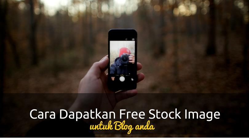 Cara Mendapatkan Free Stock Image Untuk Blog