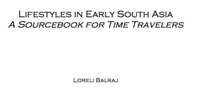 COMING ASAP: Lifestyles in Early South Asia: A Sourcebook for Time Travelers