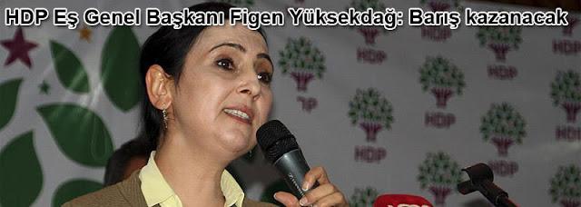 HDP Es Genel Baskani Figen Yüksekdag Baris kazanacak