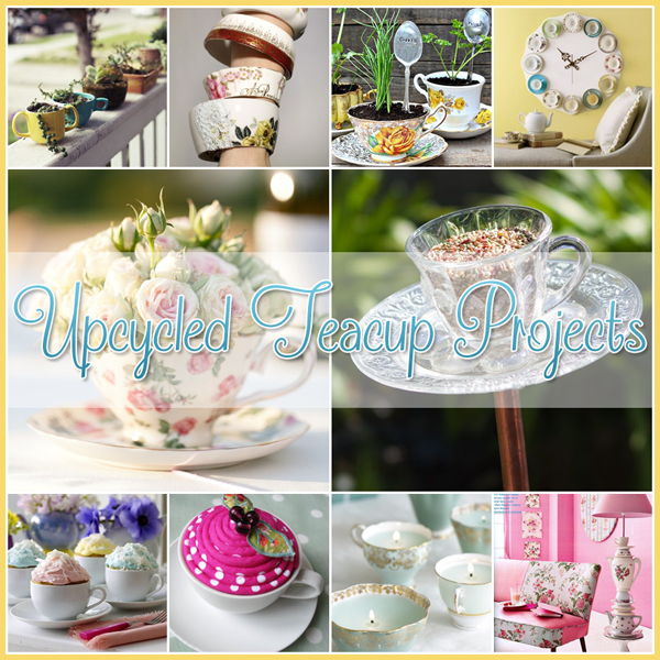 A Collection of Upcycled Teacup Projects - Brilliant Ways to Repurpose Vintage Teacups