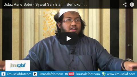 Ustaz Asrie Sobri – Syarat Sah Islam : Berhukum dengan Hukum Nabi & Iltizam Dengannya