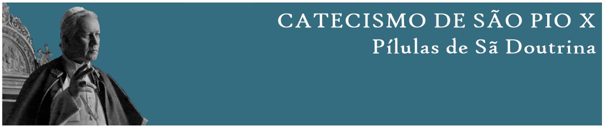 Catecismo de São Pio X - Pílulas de Sã Doutrina