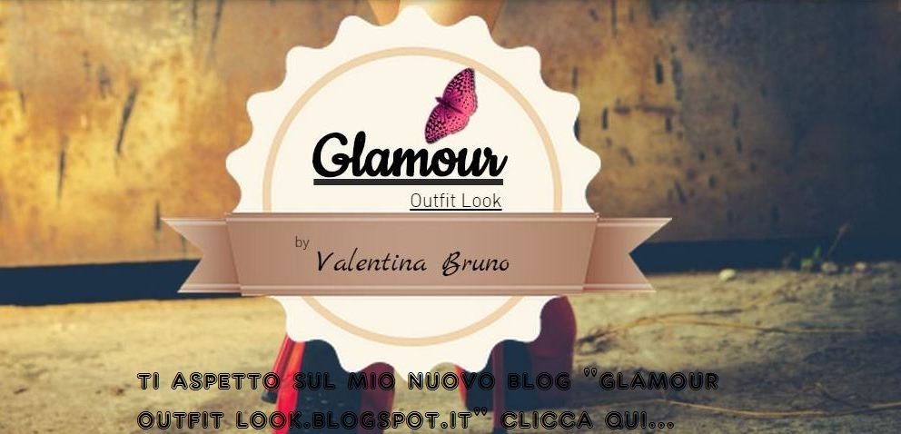 """Nuovo blog """"Glamour Outfit Look.blogspot.it"""""""