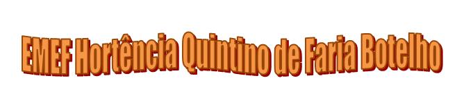 EMEF HORTÊNCIA QUINTINO DE FARIA BOTELHO