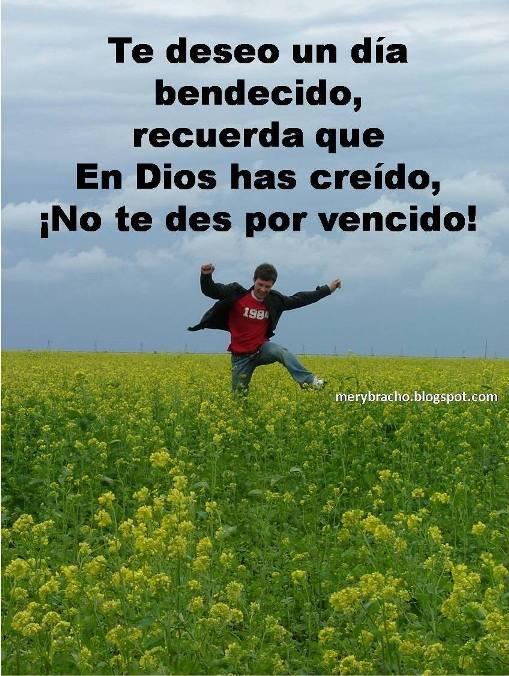Te deseo un día bendecido recuerda que en Dios has creído,no te des por vencido.Palabras de Aliento para un Nuevo Día.