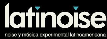 latinoise.com.ar | noise y música experimental latinoamericana