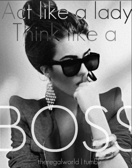 Act Like a Lady, Think Like a Boss!