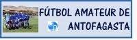 FÚTBOL AMATEUR DE ANTOFAGASTA