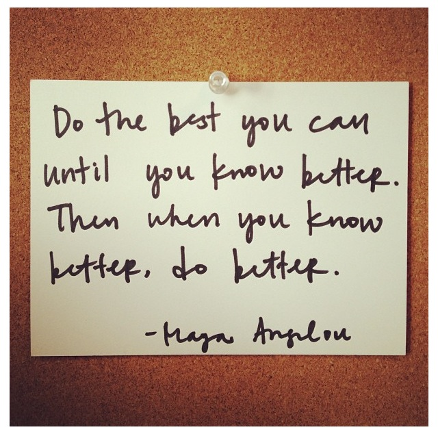 Maya Angelou, quote, do better
