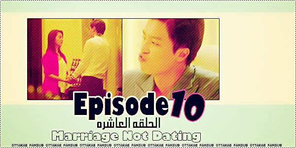 Marriage not dating ep 10