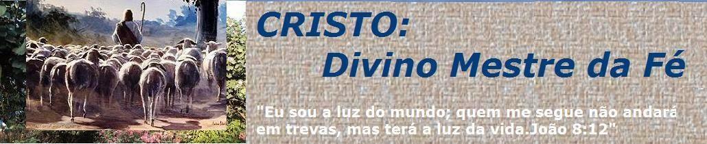 CRISTO: Divino Mestre da Fé ( Blog Aldeia Mundus)