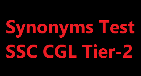 Synonyms Test for SSC CGL Tier-2 Exam