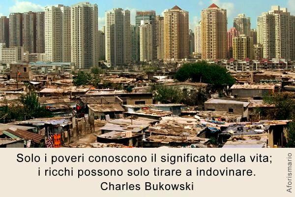 Top Aforismario®: Ricchezza e Povertà - Frasi sul confronto tra Ricchi  RW98
