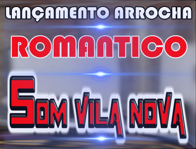 LANÇAMENTO ARROCHA ROMANTICO SOM VILA NOVA