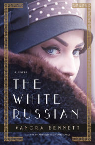 The White Russian: A Novel of Paris by Vanora Bennett