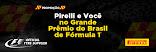 PROMOÇÃO PIRELLI E VOCÊ NO GRANDE PRÊMIO DO BRASIL DE F-1