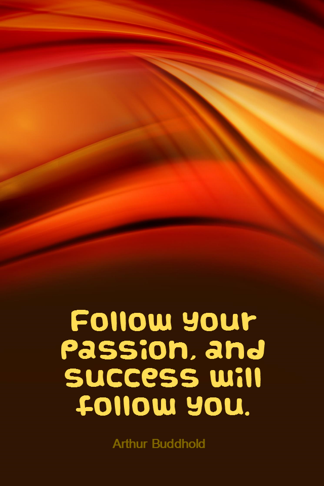 visual quote - image quotation for PURPOSE - Follow your passion, and success will follow you. - Arthur Buddhold