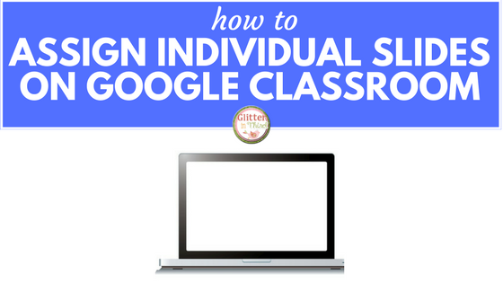 glitter in third assigning individual slides on google classroom