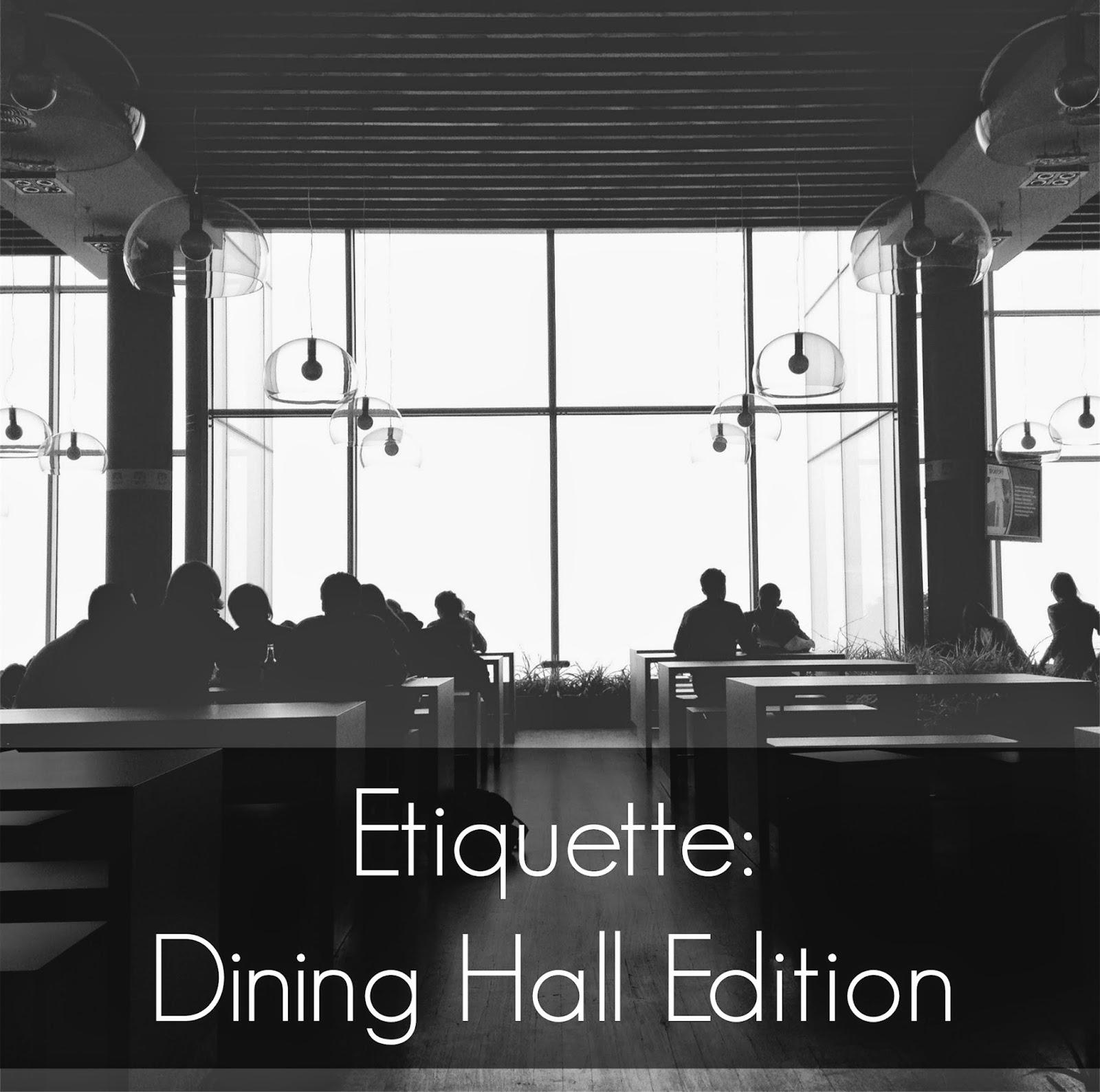 Etiquette: Dining Hall Edition | alyssajfreitas.blogspot.com
