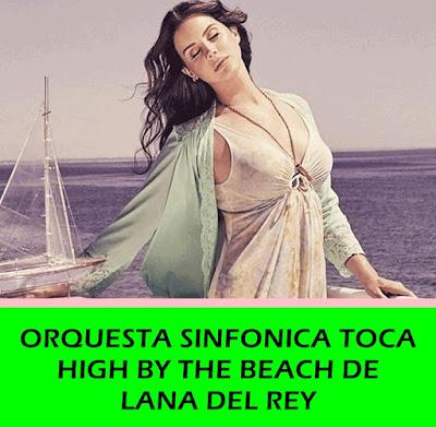 Orquesta Sinfónica toca High By The Beach el nuevo sencillo de Lana Del Rey