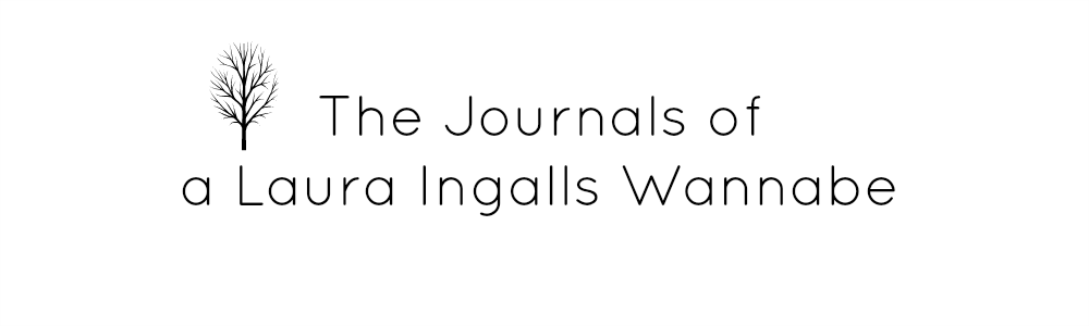 the journals of a Laura Ingalls wannabe