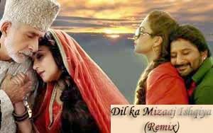Dil Ka Mizaaj Ishqiya (Remix)
