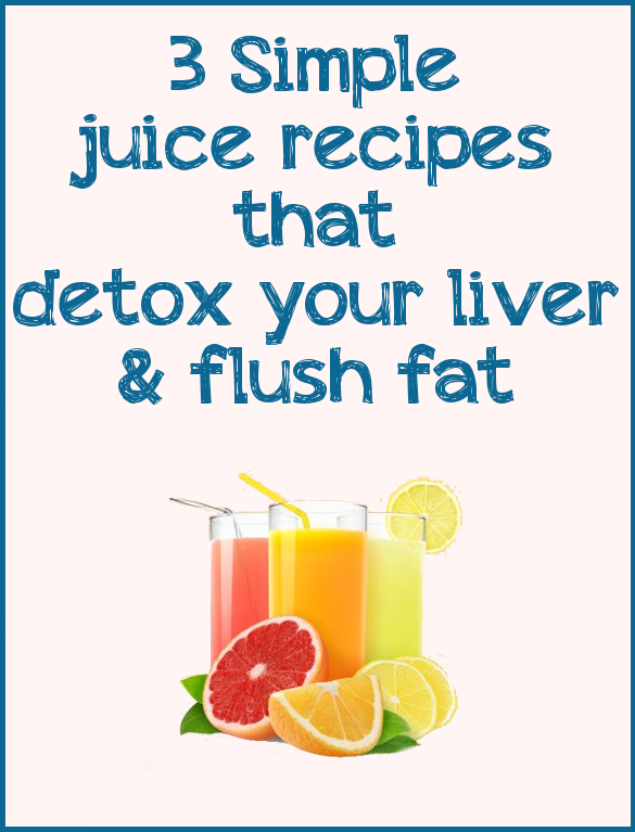3 juice recipes that detox your liver and flush fat