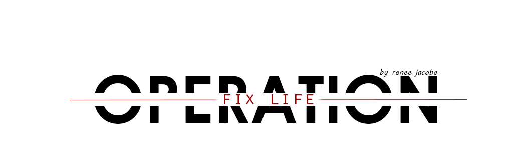 OPERATION: Fix Life