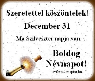 December 31 - Szilveszter névnap