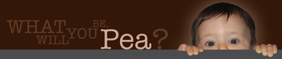 what.will.you.be,Pea?