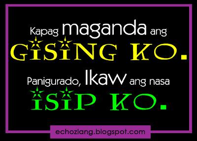 Kapag maganda and gising ko,  panigurado ikaw ang nasa isip ko.