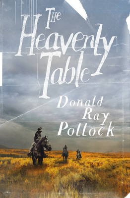 MY PRE ORDER: The Heavenly Table by Donald Ray Pollock