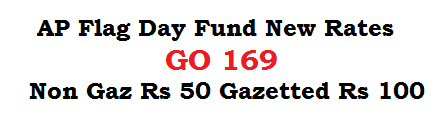 AP Flag Day Fund New Rates GO 169 Non Gaz 50 Gazetted 100