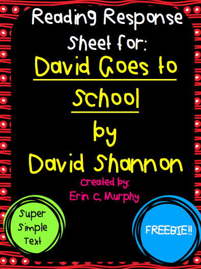 http://www.teacherspayteachers.com/Product/Reading-Response-Sheet-for-David-Goes-to-School-by-David-Shannon-1282493