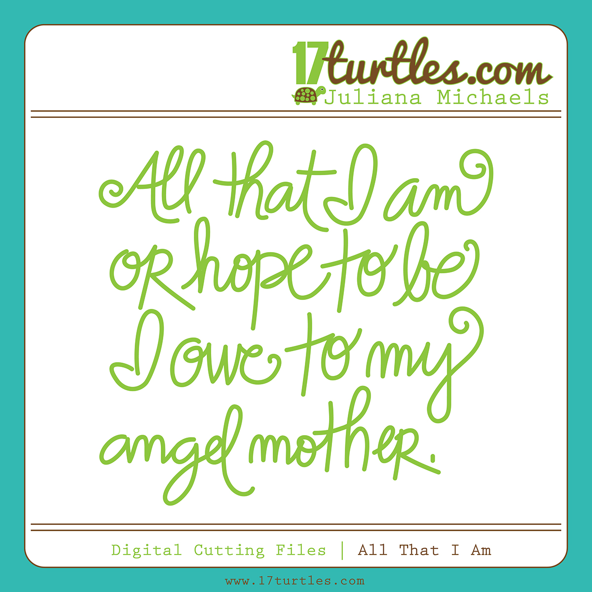 All That I Am Free Digital Cutting File by Juliana Michaels 17turtles.com
