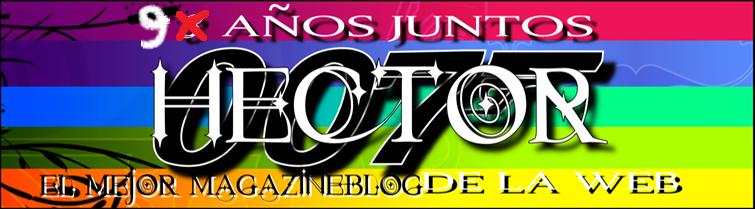 HECTOR 007 :: El Mejor MagazineBlog De La Web