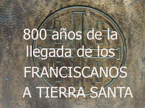 800 AÑOS- FRANCISCANOS EN TIERRA SANTA