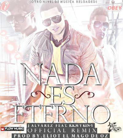 Cover: J Alvarez Ft. Rakim & Ken-Y – Nada Es Eterno (Official Remix) (Prod. by Eliot El Mago De Oz)