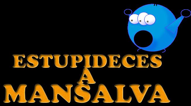 Estupideces a Mansalva