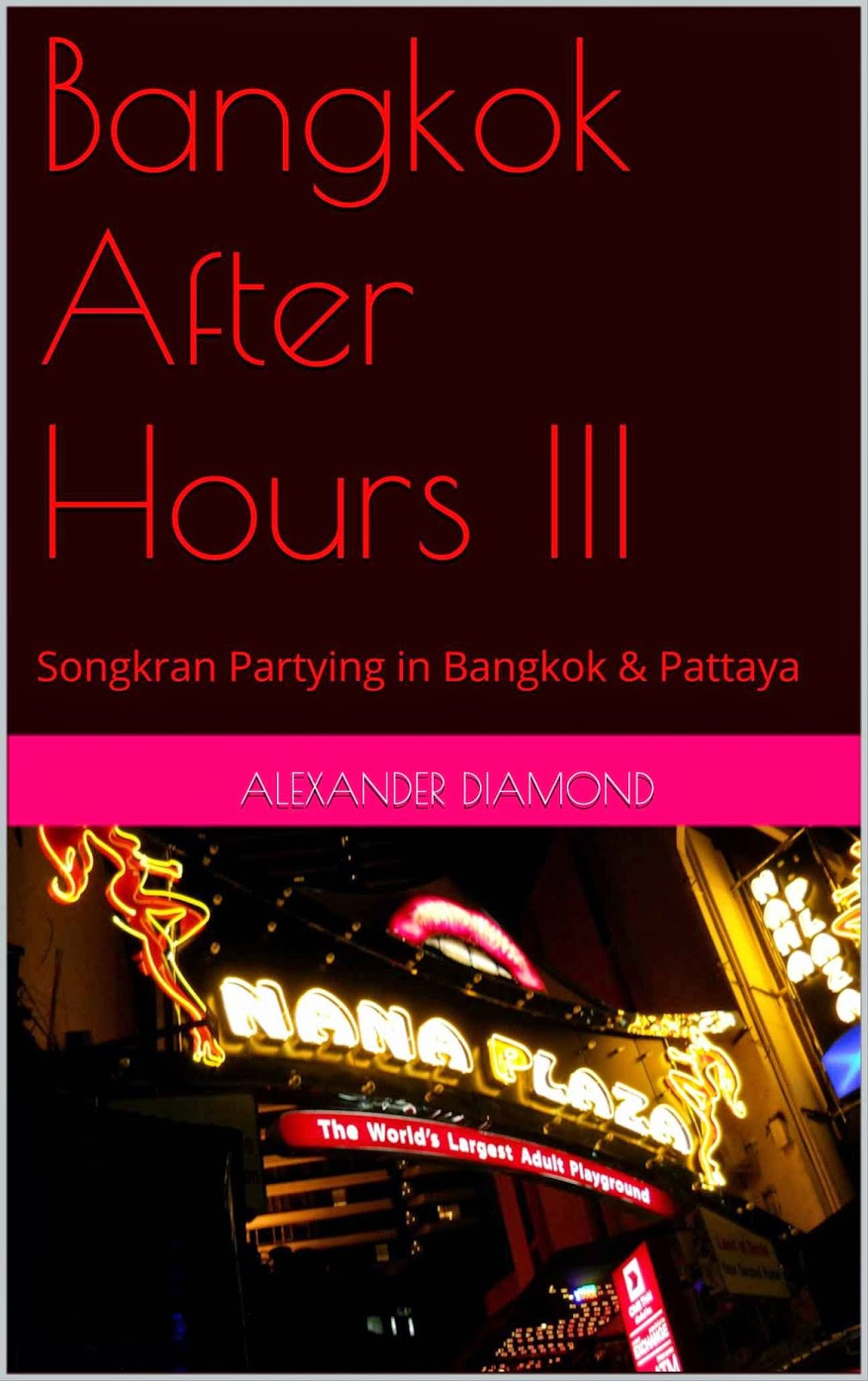 http://www.amazon.com/Bangkok-After-Hours-III-continuing-ebook/dp/B00KR2T8GI/ref=sr_1_3?ie=UTF8&qid=1404485554&sr=8-3&keywords=bangkok+after+hours