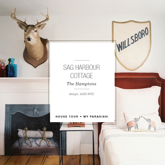 Sag Harbour cottage by ASH NYC | My Paradissi