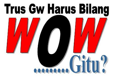 Trus Gw Harus Bilang WOW Gitu?