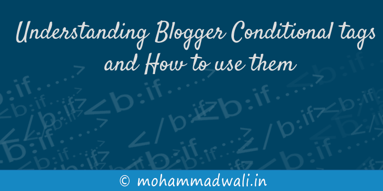 Understanding Blogger Conditional tags and How to use them