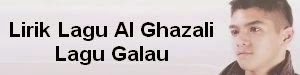 Lirik Lagu Al Ghazali - Lagu Galau