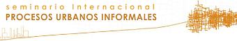 I Seminario Internacional de Procesos Urbanos Informales