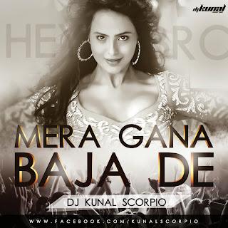 DJ Mera Gaana Baja De ( Hey Bro 2015 ) DJ Kunal Scorpio Remix